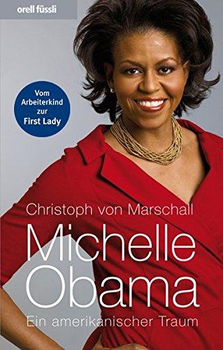 Michelle Obama: Ein amerikanischer Traum - Marschall, Christoph Von