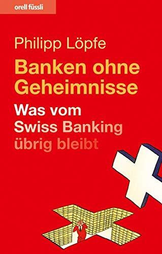 9783280053775: Banken ohne Geheimnisse: Was vom Swiss Banking übrig bleibt