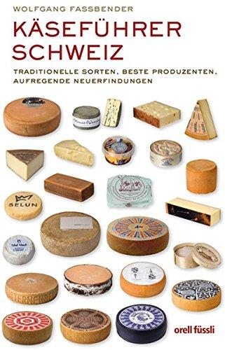 9783280053904: Kasefuhrer Schweiz: Traditionelle Sorten, beste Produzenten, aufregende Neuerfindungen