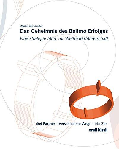 9783280053959: Das Geheimnis des Belimo Erfolges: Eine Strategie führt zur Weltmarktführerschaft. Drei Partner - verschiedene Wege - ein Ziel