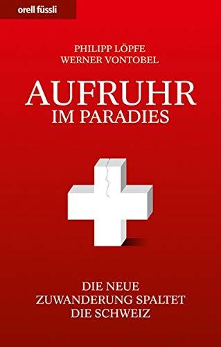 9783280054062: Aufruhr im Paradies: Die neue Zuwanderung spaltet die Schweiz