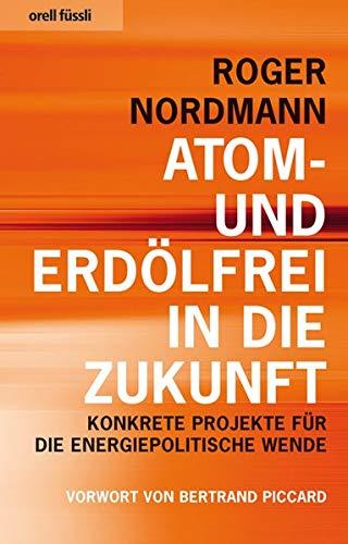 9783280054376: Atom- und erdölfrei in die Zukunft: Konkrete Projekte für die energiepolitische Wende. Vorwort von Betrand Piccard