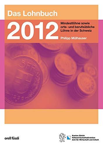 Das Lohnbuch 2012 Mindestlöhne sowie orts- und berufsübliche Löhne in der Schweiz M&...