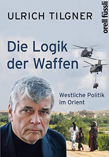 9783280054895: Tilgner, U: Logik der Waffen