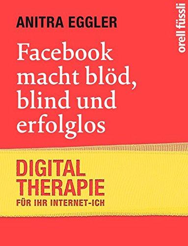 9783280054956: Facebook macht blöd, blind und erfolglos: Digital-Therapie für Ihr Internet-Ich