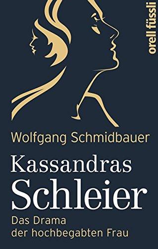 Kassandras Schleier : das Drama der hochbegabten Frau. Wolfgang Schmidbauer - Schmidbauer, Wolfgang (Verfasser)
