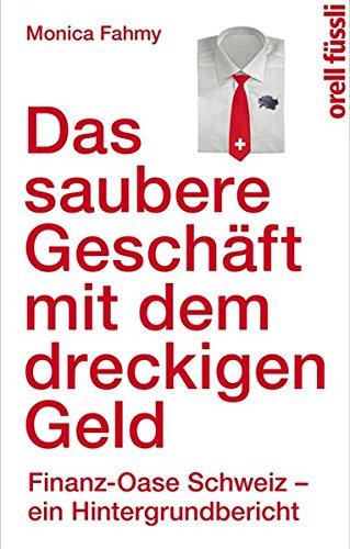9783280055182: Das saubere Geschäft mit dem dreckigen Geld: Finanz-Oase Schweiz - ein Hintergrundbericht