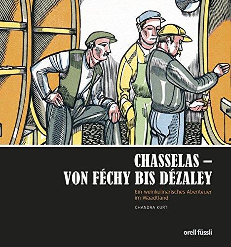 Chasselas - Von Féchy bis Dézaley: Chandra Kurt