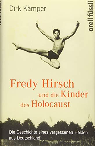 9783280055885: Fredy Hirsch und die Kinder des Holocaust: Die Geschichte eines vergessenen Helden aus Deutschland