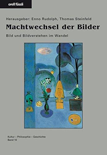 Machtwechsel der Bilder: Bild und Bildverstehen im Wandel Rudolph, Enno and Steinfeld, Thomas