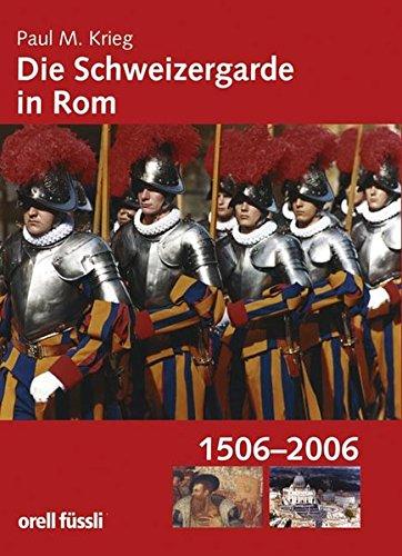 Die Schweizergarde in Rom, 1506-2006: Krieg, Paul M.