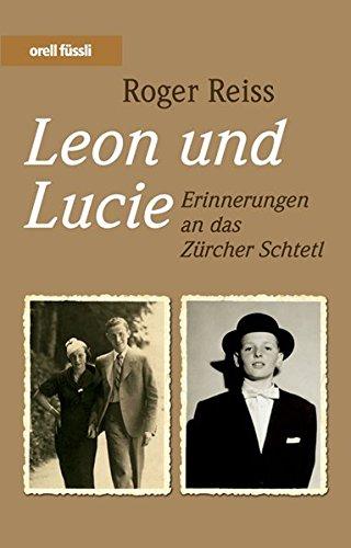 Leon und Lucie Erinnerungen an das Zürcher Schtetl: Reiss, Roger: