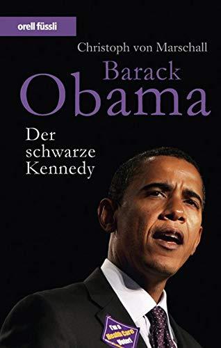 Barack Obama - Der schwarze Kennedy: Christoph von Marschall