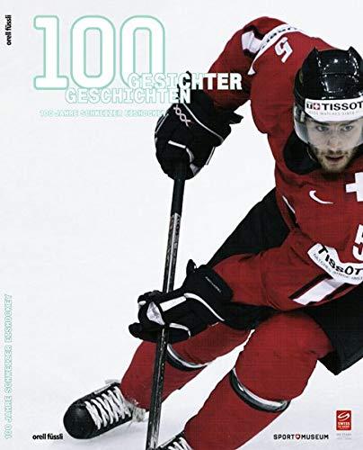9783280061091: 100 Gesichter, 100 Geschichten: 100 Jahre Schweizer Eishockey