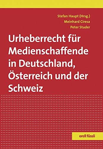 Urheberrecht für Medienschaffende in Deutschland, Österreich und: Haupt Stefan, Ciresa