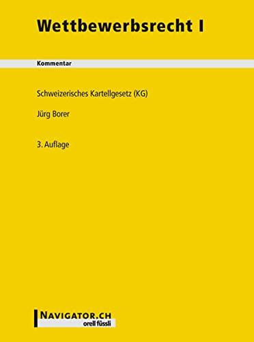 Wettbewerbsrecht; Teil: 1., Schweizerisches Kartellgesetz (KG) mit den Ausführungserlassen sowie einschlägigen Bekanntmachungen und Meldeformularen der WEKO. - Borer, Jürg