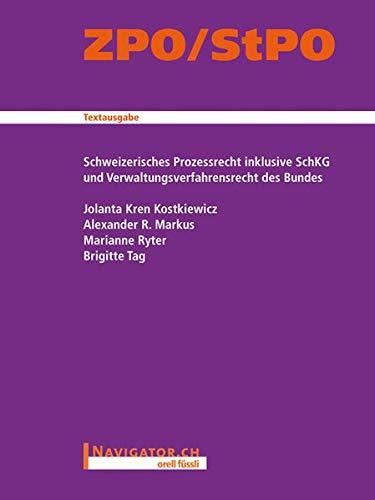 ZPO/StPO Textausgabe: Schweizerisches Prozessrecht inklusive SchKG und Verwaltungsverfahrensrecht des Bundes Jolanta Kren Kostkiewicz; Alexander R. Markus; Marianne Ryter and Brigitte Tag