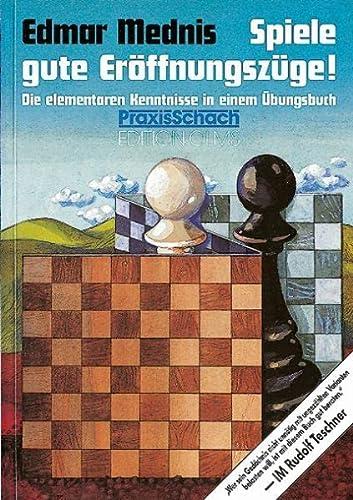9783283002503: Spiele gute Eröffnungszüge!: Die elementaren Kenntnisse in einem Übungsbuch
