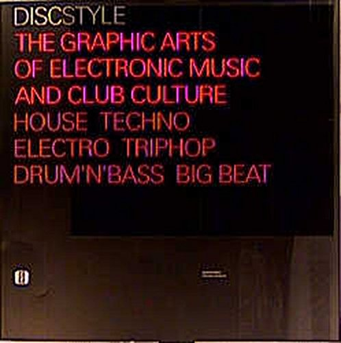 Discstyle - the Graphic Arts of Electronic Music and Club Culture. House Techno Electro Triphop D...
