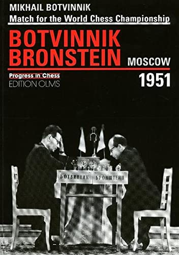Match for the World Chess Championship Botvinnik - Bronstein, Moscow 1951 (Progress in Chess) [Pa...