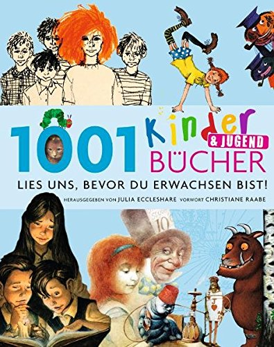 9783283011192: 1001 Kinder- und Jugendbücher - Lies uns, bevor Du erwachsen bist!: Ausgewählt und vorgestellt von 102 internationalen Rezensenten