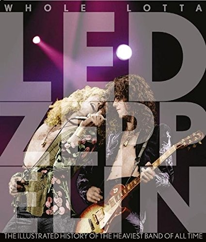 9783283011291: Whole Lotta Led Zeppelin: The Illustrated History of the heaviest Band of All Time