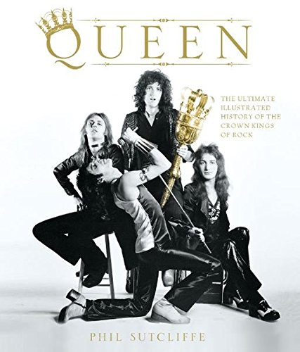 9783283011413: Queen: The Ultimate Illustrated History of the Crown Kings of Rock