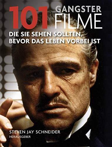 101 Gangsterfilme : Die Sie sehen sollten, bevor das Leben vorbei ist. Ausgewählt und ...