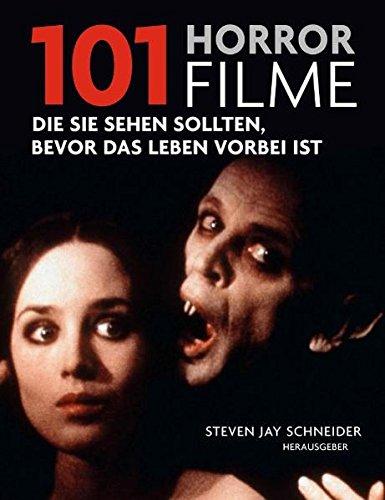 9783283011680: 101 Horrorfilme: Die Sie sehen sollten, bevor das Leben vorbei ist. Ausgewählt und vorgestellt von 39 internationalen Filmkritikern