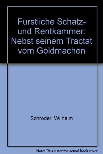 Fürstliche Schatz- und Rentkammer, nebst seinem Tractat: SCHRÖDER, W.v.,