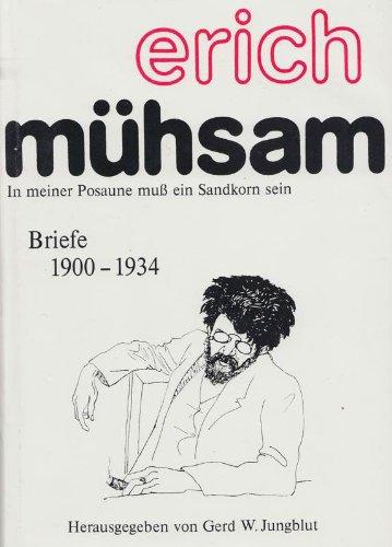 In meiner Posaune muss ein Sandkorn sein: Erich Mühsam