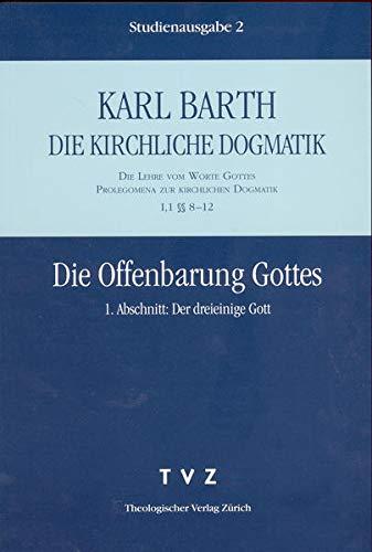 Barth, Karl: Die kirchliche Dogmatik Teil: Bd. 2 : 1, Die Lehre vom Wort Gottes : Prolegomena zur kirchlichen Dogmatik ; 1., Die Offenbarung Gottes. - Abschn. 1. Der dreieinige Gott : §§ 8 - 12 - Barth, Karl