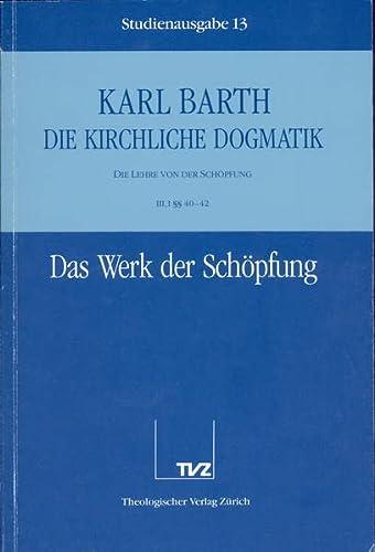 Die Kirchliche Dogmatik. Studienausgabe: Band 13. Teil Iii.1: Die Lehre Von Der Schopfung. 4042: Das Werk Der Schopfung (German Edition) (3290116131) by Barth, Karl