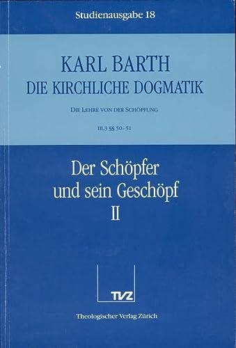 Die Kirchliche Dogmatik. Studienausgabe: Band 18. Teil Iii.3: Die Lehre Von Der Schopfung. 50/51: Der Schopfer Und Sein Geschopf (German Edition) (3290116182) by Barth, Karl