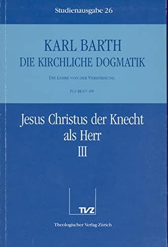 Karl Barth: Die Kirchliche Dogmatik. Studienausgabe: Band 26: IV.2 67/68: Jesus Christus Der Knecht ALS Herr III (German Edition) (9783290116262) by Karl Barth