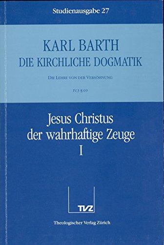 Karl Barth: Die Kirchliche Dogmatik. Band 27, 28, 29: Jesus Christus der Wahrhaftige Zeuge I, II, ...