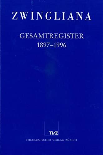 Zwingliana Gesamtregister 1897-1996: Zwingliverein Zürich
