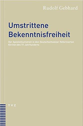 9783290172565: Umstrittene Bekenntnisfreiheit: Der Apostolikumstreit in Den Reformierten Kirchen Der Deutschschweiz Im 19. Jahrhundert