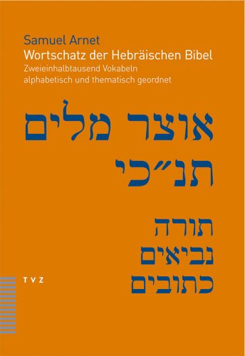 Wortschatz der hebräischen Bibel. zweieinhalbtausend Vokabeln alphabetisch und thematisch ...