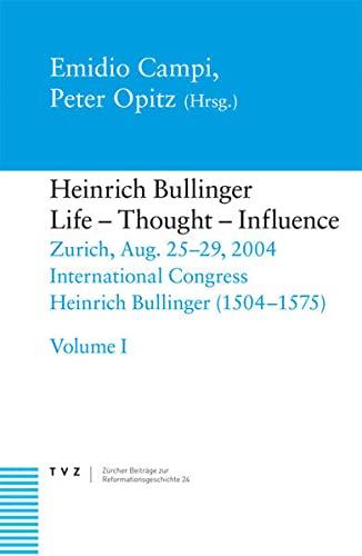 Heinrich Bullinger (1504-1575): Leben, Denken, Wirkung: Emidio Campi