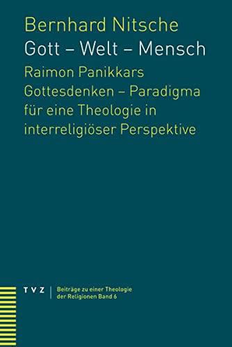 9783290174767: Gott - Welt - Mensch: Raimon Panikkars Gottesdenken - Paradigma Fur Eine Theologie in Interreligioser Perspektive? (Beitrage Zu Einer Theologie der Religionen) (German Edition)