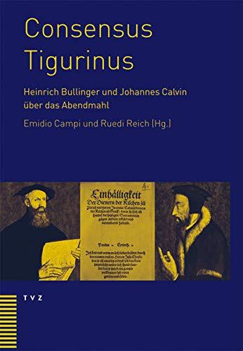 9783290175153: Consensus Tigurinus: Die Einigung zwischen Heinrich Bullinger und Johannes Calvin über das Abendmahl. Werden - Wertung - Bedeutung