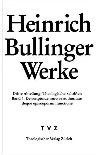 Heinrich Bullinger. Werke: 3. Abteilung: Theologische Schriften. Band 4: de Scripturae Sanctae ...