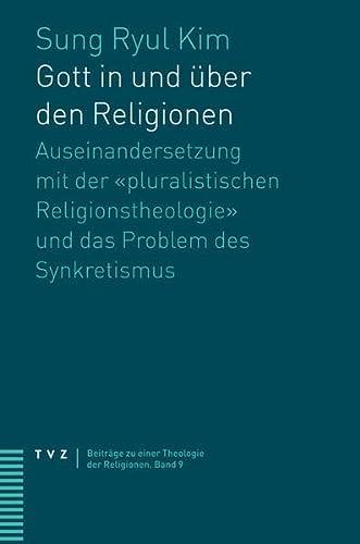 9783290175559: Gott in und über den Religionen: Auseinandersetzung mit der «pluralistischen Religionstheologie» und das Problem des Synkretismus (Beitrage Zu Einer Theologie Der Religionen)