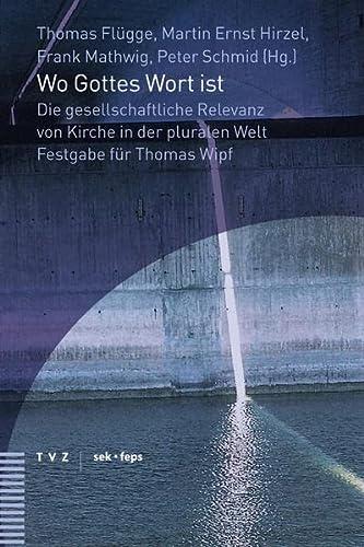 9783290175764: Wo Gottes Wort Ist: Die Gesellschaftliche Relevanz Von Kirche in Der Pluralen Welt. Festgabe Fur Thomas Wipf (Beitrage Zu Theologie, Ethik Und Kirche) (German Edition)