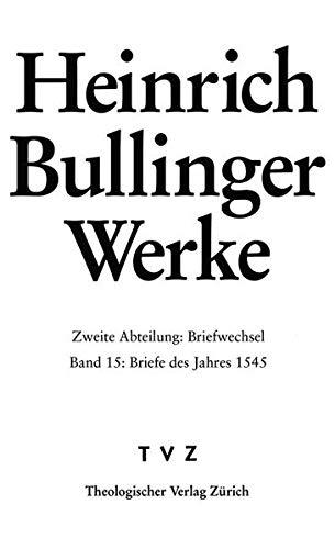 9783290176648: Heinrich Bullinger Werke: Abt. 2: Briefwechsel. Bd. 15: Briefe Des Jahres 1545 (German Edition)