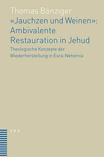 """9783290177645: """"Jauchzen und Weinen"""". Ambivalente Restauration in Jehud: Theologische Konzepte der Wiederherstellung in Esra-Nehemia"""