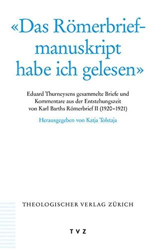9783290178390: Das Römerbriefmanuskript habe ich gelesen: Eduard Thurneysens gesammelte Briefe und Kommentare aus der Entstehungszeit von Karl Barths Römerbrief II (1920-1921) (German Edition)