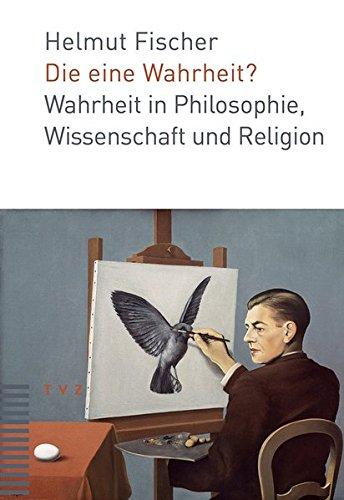 9783290178499: Die eine Wahrheit?: Wahrheit in Philosophie, Wissenschaft und Religion
