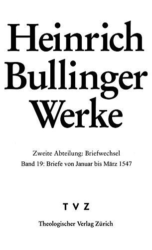 9783290181864: Bullinger, Heinrich: Werke: Abt. 2: Briefwechsel. Bd. 19: Briefe Von Januar Bis Marz 1547: 2/19 (Heinrich Bullinger Werke)